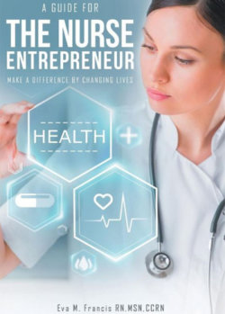 A guide for The Nurse Entrepreneur: Make a difference by Changing Lives - Paperback